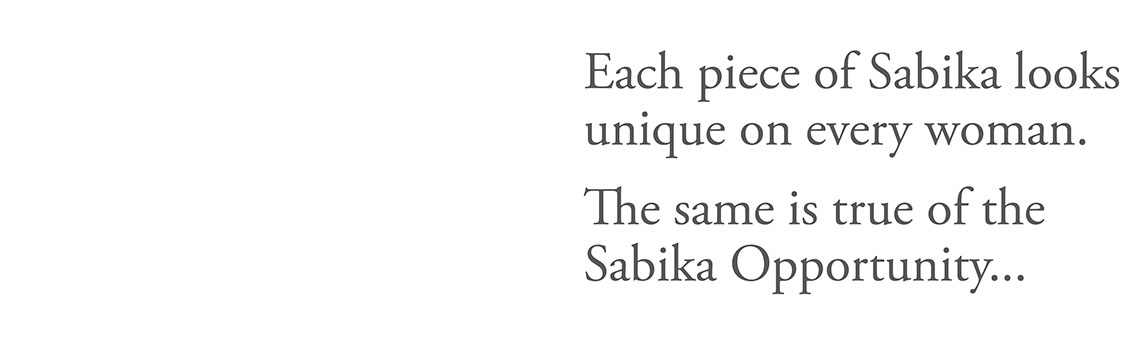 Each piece of Sabika looks unique on every woman. The same is true of the Sabika Opportunity...