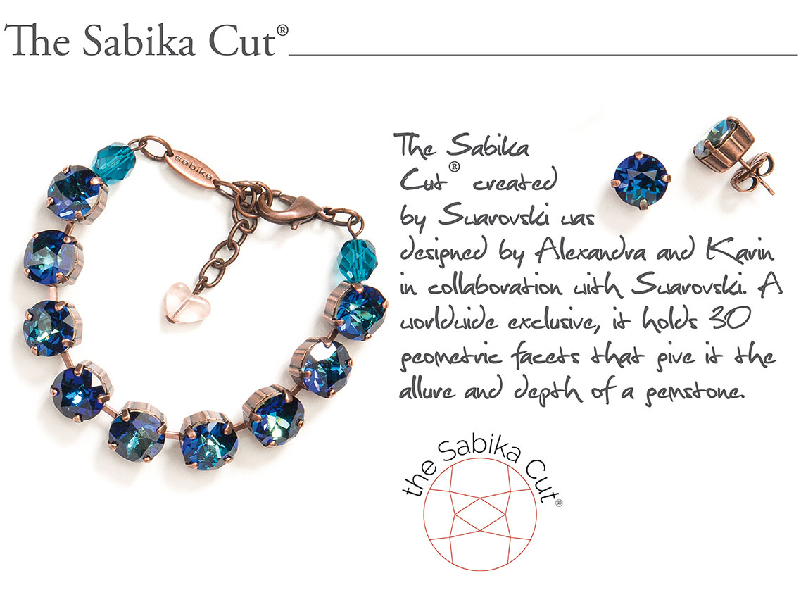 The Sabika Cut - The Sabika Cut® created by Swarovski was designed by Alexandra and Karin in collaboration with Swarovski. A worldwide exclusive, it holds 30 geometric facets that give it the allure and depth of a gemstone.