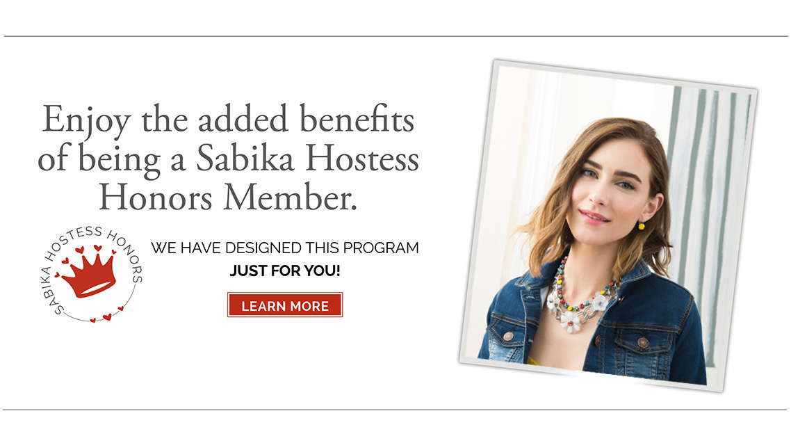 Enjoy the added benefits of being a Sabika Hostess Honors Member. WE HAVE DESIGNED THIS PROGRAM JUST FOR YOU! Click here to learn more.