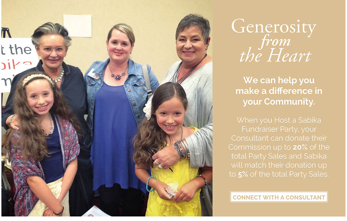 Generosity from the heart. We can help you make a difference in your Community. When you Host a Sabika Fundraiser Party, your Consultant can donate their Commission up to 20% of the total Party Sales and Sabika will match their donation up to 5% of the total Party Sales. Click here to connect with a consultant.