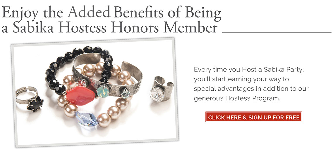 Enjoy the Added Benefits of Being a Sabika Hostess Honors Member. Every time you Host a Sabika Party, you'll start earning your way to special advantages in addition to our generous Hostess Program. Click here and sign up for free.