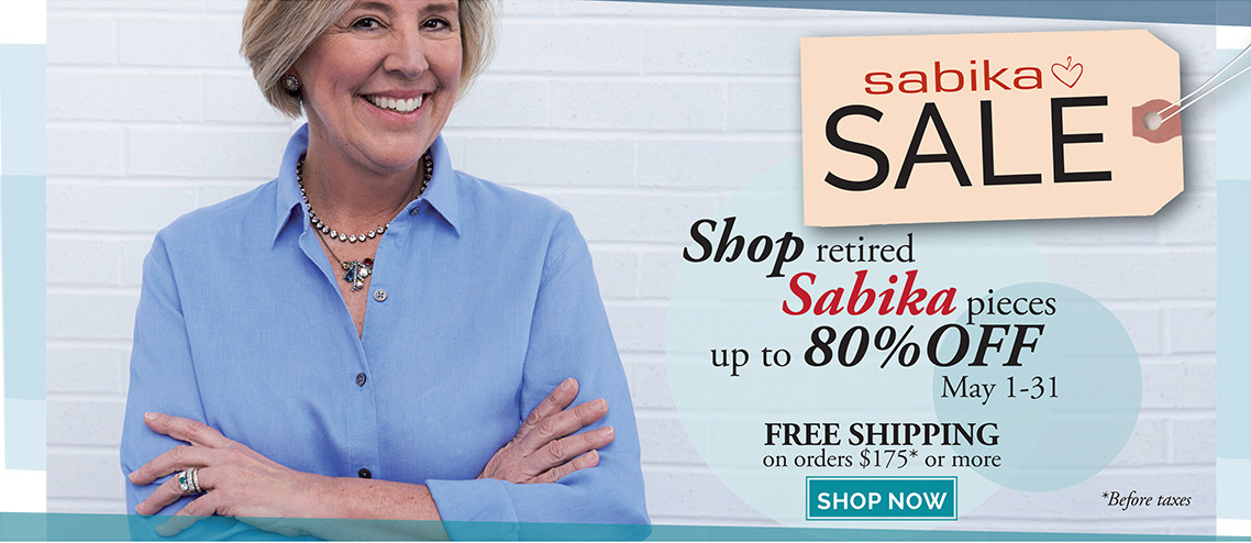 Sabika Sale - Shop retired Sabika pieces up to 80% OFF. May 1 - 31st. FREE SHIPPING on orders $175* or more before taxes. Click here to shop now.