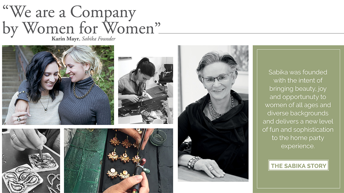 'We are a Company by Women for Women' - Karin Mayer, Sabika Founder. Together with our Consultants, we continue to change legacies and connect generations. Sabika was founded with the intent of bringin beauty, joy and opportunity to women of all ages and diverse backgrounds and delivers a new level of fun and sophistication to the home party experience. Click here for the Sabika Story.