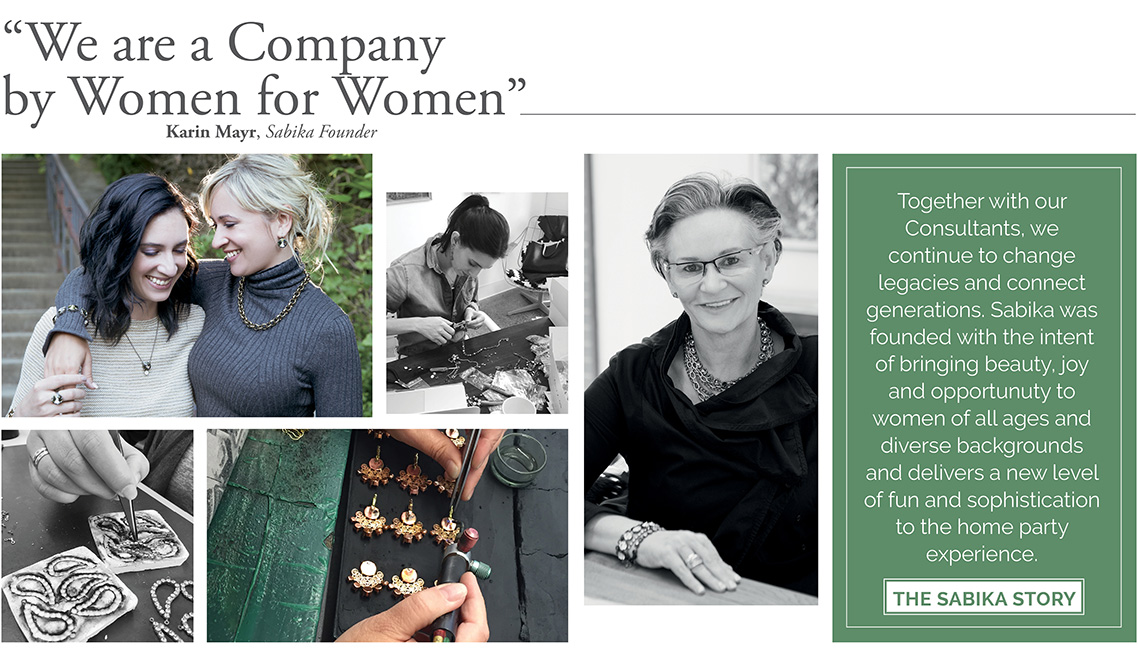 We are a company by Women for Women. Karin Mayr, Sabika Founder. Together with our Consultants, we continue to change legacies and connect generations. Sabika was founded with the intent of bringing beauty, joy and opportunuty to women of all ages and diverse backgrounds and delivers a new level of fun and sophistication to the home party experience. Click here to read the Sabika Story.