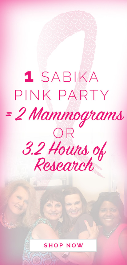 1 Sabika Pink Party = 2 Mammograms or 3.2 Hours of Research. Click here to shop now.