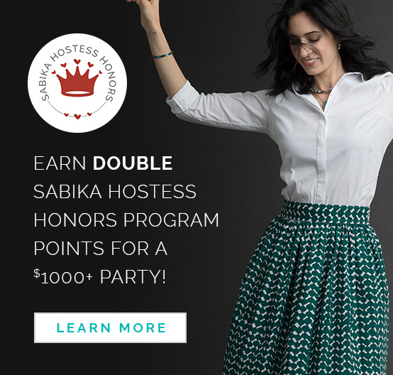 Earn double Sabika Hostess Honors Program Points for a $1000+ Party! Click here to Learn More.